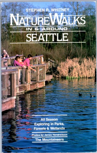 Nature Walks in and Around Seattle: All-Season Exploring in Parks, Forests and Wetlands: Whitney, ...