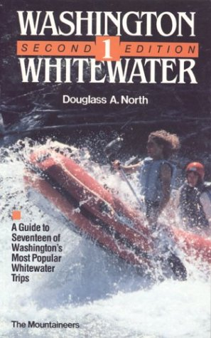 Washington Whitewater 1: A Guide to Seventeen of Washington's Most Popular Whitewater Rivers (v...