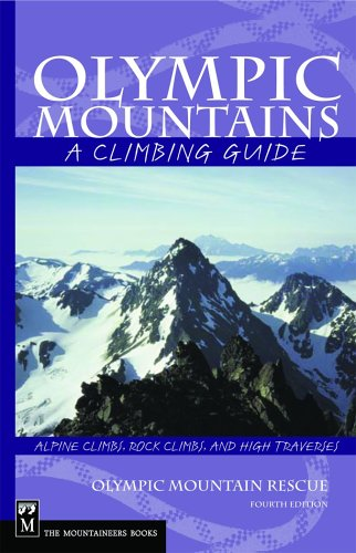 Olympic Mountains: A Climbing Guide, Alpine Climbs, Rock Climbs, and High Traverses 4th Edition