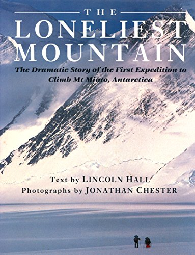 Loneliest Mountain: The Dramatic Story of the First Expedition to Climb Mt Minto, Antarctica.: HALL...