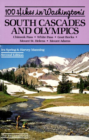 100 Hikes in Washington's South Cascades and Olympics: Chinook Pass White Passs Goat Rocks Mount St. Helens Mount Adams (0898863015) by Harvey Manning; Ira Spring