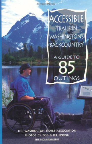 Accessible Trails in Washington's Backcountry : A: Washington Trails Association