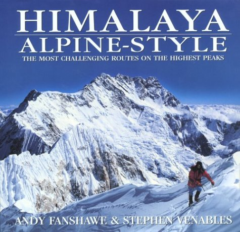 Himalaya Alpine Style: The Most Challenging Routes on the Highest Peaks: Fanshawe, Andy; Venables, ...