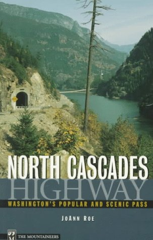 North Cascades Highway: Washington's Popular and Scenic: Roe, JoAnn