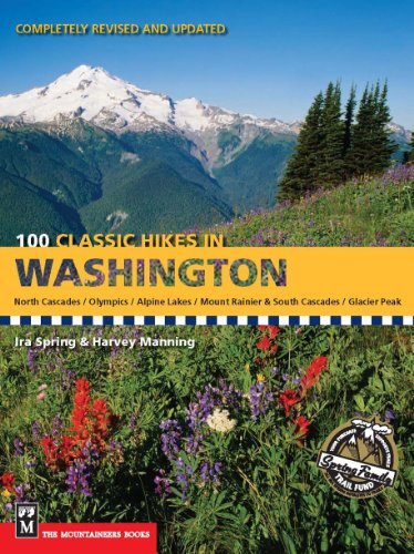 100 Classic Hikes in Washington: North Cascades, Olympics, Mount Rainer & South Cascades, Alpine ...