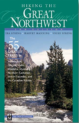 Hiking the Great Northwest: 55 Greatest Trails in Washington, Oregon, Idaho, Montana, Wyoming, Northern California, British Columbia, and the Canadian Rockies (0898865913) by Manning, Harvey; Spring, Vicky; Spring, Ira