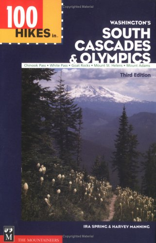 100 Hikes in Washington's South Cascades and Olympics: Chinook Pass, White Pass, Goat Rocks, Mount St. Helens, Mount Adams (9780898865943) by Ira Spring; Harvey Manning