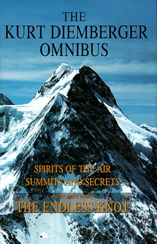 Kurt Diemberger Omnibus: Summits & Secrets, the Endless Knot, Spirits of the Air: Diemberger, ...