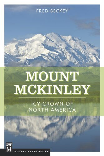 Mount McKinley: Icy Crown of North America: Fred Beckey
