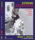 Extreme Alpinism: Climbing Light, Fast, and High: Mark F. Twight, James Martin