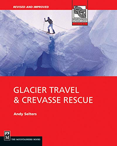 9780898866582: Glacier Travel & Crevasse Rescue: Reading Glaciers, Team Travel, Crevasse Rescue Techniques, Routefinding, Expedition Skills 2nd Edition