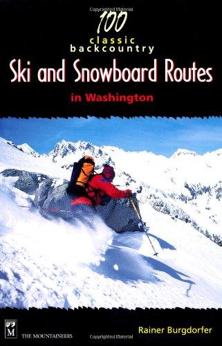 100 Classic Backcountry Ski & Snowboard Routes in Washington: Rainer Burgdorfer