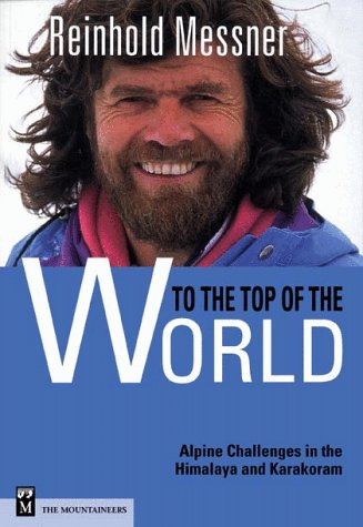 To the Top of the World: Alpine Challenges in the Himalaya and Karakoram. Translated by Jill Neate