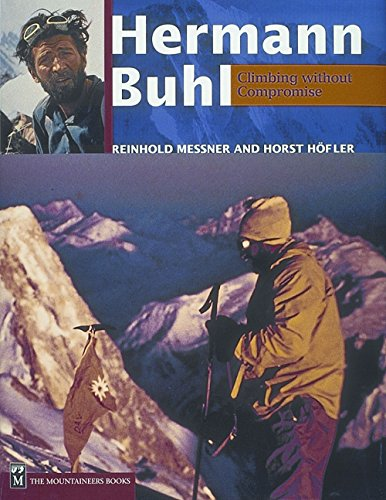 Hermann Buhl Climbing Without Compromise: Messner, Reinhold and Hofler, Horst