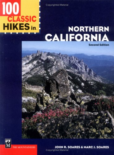 100 Classic Hikes in Northern California: John R. Soares,