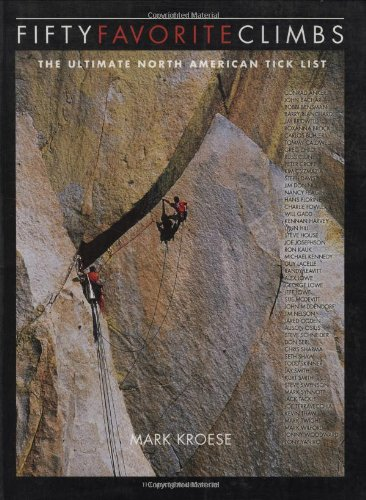 FIFTY FAVORITE CLIMBS: THE ULTIMATE NORTH AMERICAN TICK LIST: Kroese, Mark