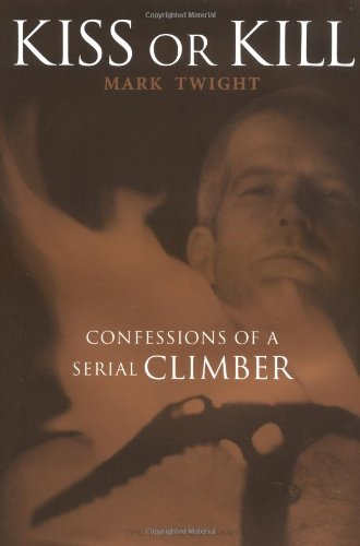 9780898867633: Kiss or Kill: Confessions of a Serial Climber