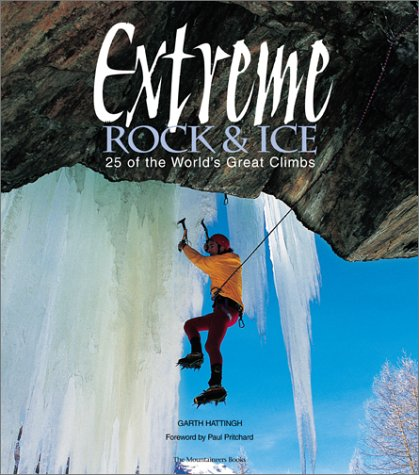 Extreme Rock & Ice -- 25 of the world's great climbs: Hattingh, Garth