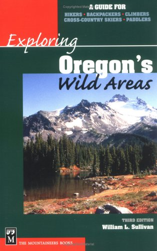 9780898867930: Exploring Oregon's Wild Areas: A Guide for Hikers, Backpackers, Climbers, Cross-Country Skiers, Paddlers