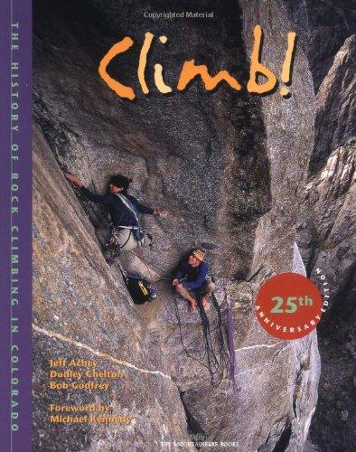 Climb! The History of Rock Climbing in Colorado: Achey, Jeff; Chelton, Dudley; Godfrey, Bob