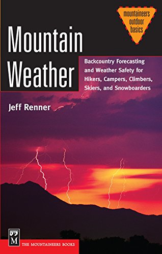 9780898868197: Mountain Weather: Backcountry Forecasting and Weather Safety for Hikers, Campers, Climbers, Skiers, and Snowboarders: Backcountry Forecasting and ... Snowboarders (Mountaineers Outdoor Basics)