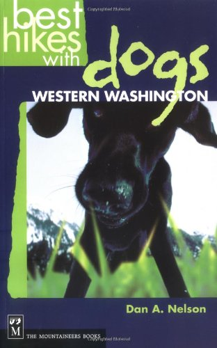 Best Hikes With Dogs in Western Washington: Western Washington: Nelson, Dan A.