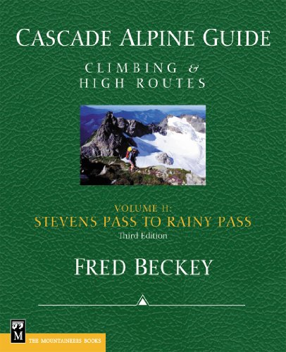 Cascade Alpine Guide: Climbing and High Routes: Stevens Pass to Rainy Pass (Cascade Alpine Gde): ...