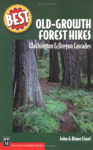 Best Old-Growth Forest Hikes: Washington and Oregon Cascades, (Best Hikes): Cissel, John; Cissel, J...