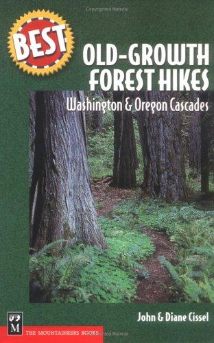 Best Old-Growth Forest Hikes: Washington and Oregon Cascades, (Best Hikes): Cissel, John; Cissel, J...