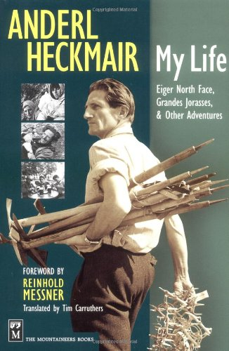 9780898868463: Anderl Heckmair: My Life : Eiger North Face, Grand Jorasses, & Other Adventures