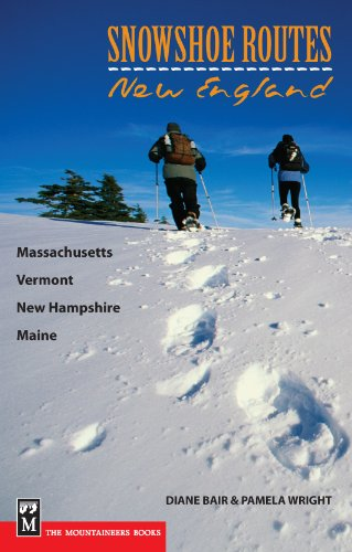 Snowshoe Routes: New England - Massachusetts, Vermont, New Hampshire, Maine (0898868491) by Diane Bair; Pamela Wright