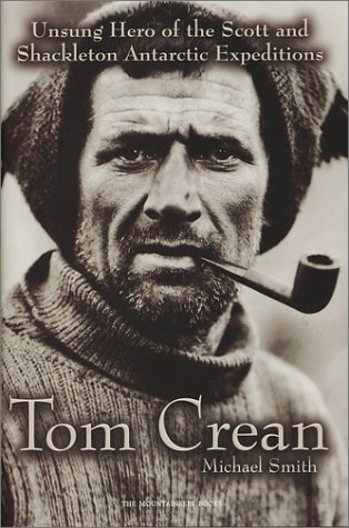 Tom Crean: Unsung Hero of the Scott and Shackleton Antarctic Expeditions: Smith, Michael