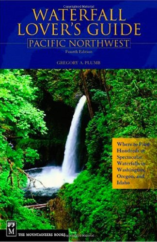 9780898869118: Waterfall Lover's Guide Pacific Northwest: Pacific Northwest : Where To Find Hundreds Of Spectacular Waterfalls In Washington, Oregon, And Idaho