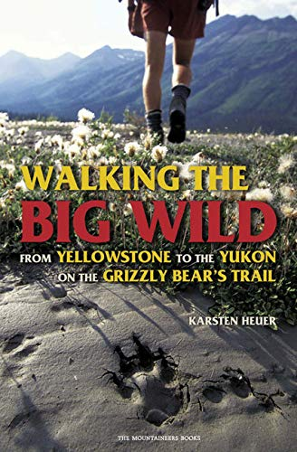 9780898869835: Walking the Big Wild: From Yellowstone to the Yukon on the Grizzle Bears' Trail