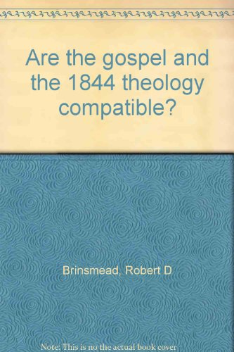 9780898900170: Are the gospel and the 1844 theology compatible?