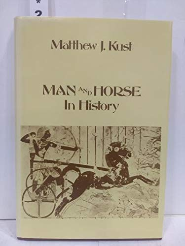 Man and Horse in History: Kust, Matthew J.