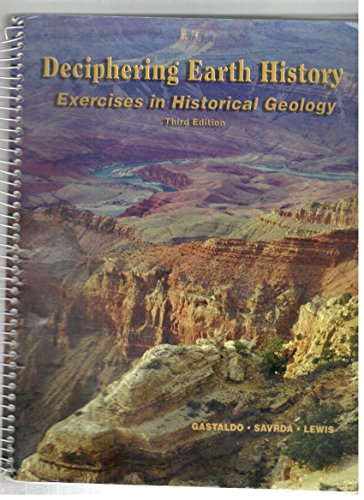 Deciphering Earth History, Exercises in Historical Geology, 3rd Edition: Gastaldo, Robert A., ...