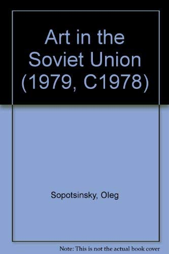 Art in the Soviet Union: Painting, Sculpture. Graphic Arts. Comp and Introd by Oleg Sopotsinky. Tr ...