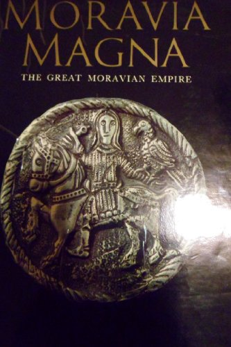Moravia Magna: The Great Moravian Empire, Its Art and Times
