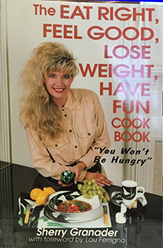 Eat Right, Feel Good, Lose Weight, Have Fun Cook Book: Sherry Granader