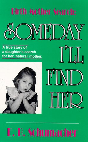 9780898963793: Birth Mother Search: Someday I'll Find Her : The True Story of One Woman's Success in Locating Her Birth Mother
