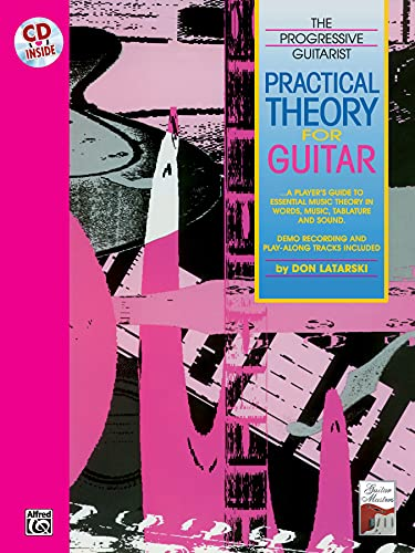 Practical Theory for Guitar: A Player's Guide to Essential Music Theory in Words, Music, Tablature, and Sound, Book & CD (The Progressive Guitarist Series) (0898986923) by Don Latarski