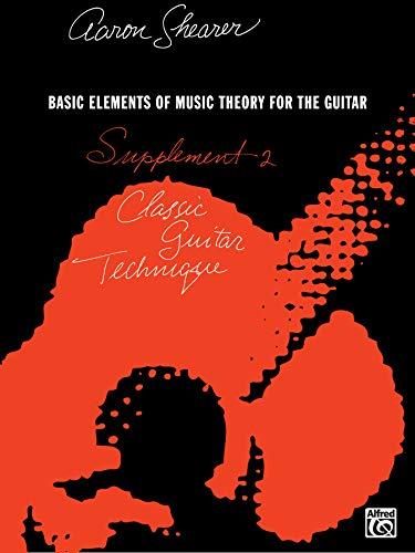 Classic Guitar Technique -- Supplement 2: Basic: Aaron Shearer