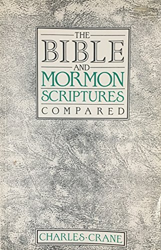 9780899001968: The Bible and Mormon Scriptures Compared or the Educational Process of Winning Mormons