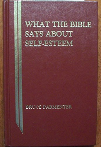 What the Bible Says about Self Esteem: Biblical Meditations on Self-Esteem, Spirituality, and ...
