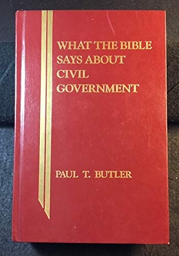 What the Bible Says About Civil Government (What the Bible Says Series): Butler, Paul T.