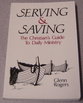 9780899003269: Serving & saving: The Christian's guide to daily ministry