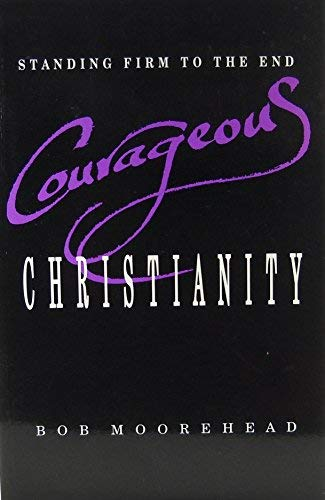 9780899003542: Courageous Christianity: Standing Firm to the End