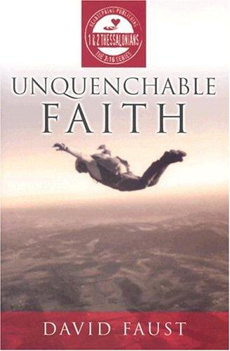 9780899004921: Unquenchable Faith (3:16 Series) (3:16 Series)