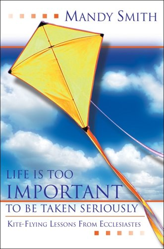 9780899004976: Life Is Too Important to Be Taken Seriously: Kite-Flying Lessons from Ecclesiastes